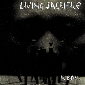Living Sacrifice - Reborn