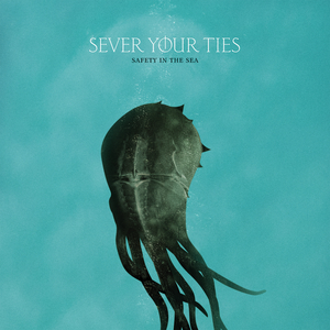 Sever Your Ties - Safety In The Sea
