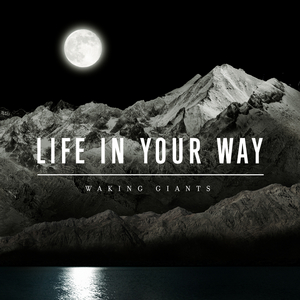 Life In Your Way - Waking Giants
